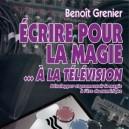 LIVRE ECRIRE POUR LA MAGIE A LA TELEVISION DE BENOIT GRENIER